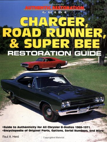 Charger, Road Runner and Super Bee Restoration Guide (Authentic Restoric Guides)