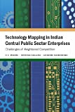 Technology Mapping in Indian Central Public Sector Enterprises : Challenges of Heightened Competition, Mishra, R. K. and Kolluru, Srinivas, 8171889476