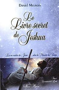 Le livre secret de Jeshua, tome 1 : La vie cachée de Jésus selon la Mémoire du Temps par Daniel Meurois-Givaudan