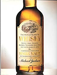 The World Guide to Whisky: Scotch Irish Canadian Bourbon Tennessee Sour Mash and the Whiskies of Japan Plus a Comprehensive Taste Guide to Single Malt