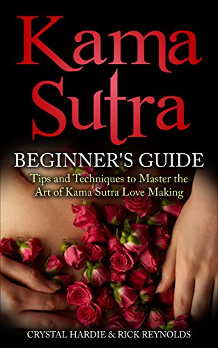 Kama Sutra: Kama Sutra Beginner's Guide, Master the Art of Kama Sutra Love Making!