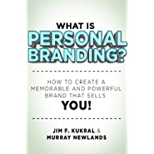 What Is Personal Branding? How to Create a Memorable & Powerful Brand that Sells YOU!