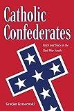 Catholic Confederates: Faith and Duty in the Civil