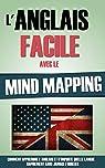L'Anglais Facile Avec Le Mind Mapping: Comment Apprendre L'Anglais Et N'Importe Quelle Langue Rapidement Sans Jamais L'Oublier. par Roulier