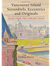 Vancouver Island Scoundrels, Eccentrics and Originals: Tales from the Library Vault