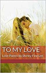 To My Love: Love Poems by Shirley Fine Lee