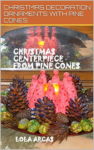 CHRISTMAS CENTERPIECE FROM PINE CONES: Christmas Decoration Ornaments with pine cones (Pine Cone Designs)