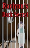 Raylynn's Dark Secret, T. Houston, 1483957500