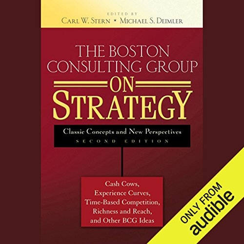 The Boston Consulting Group on Strategy: Classic Concepts and New Perspectives, 2nd Edition