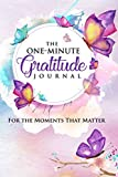 The One-Minute Gratitude Journal: For the Moments