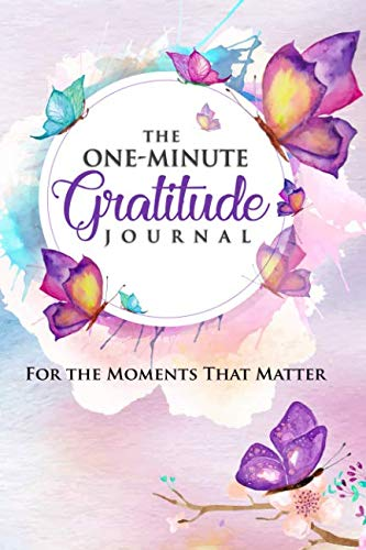 The One-Minute Gratitude Journal: For the Moments That Matter: A 52 Week Guide to a Happier, More Fulfilled Life: Gratitude Journal (7 Minute Planner)