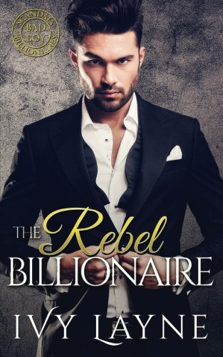 The Rebel Billionaire (Scandals of the Bad Boy Billionaires) (Volume 5) by Ginger Quill Press