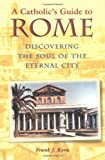 A Catholic's Guide to Rome: Discovering the Soul of the Eternal City by Frank J. Korn front cover
