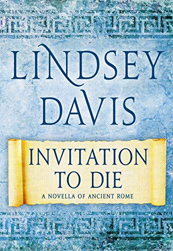 Invitation to Die: A Novella of Ancient Rome by [Davis, Lindsey]