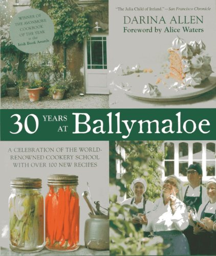 30 Years at Ballymaloe: A Celebration of the World-renowned Cooking School with over 100 New Recipes by Darina Allen