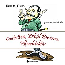 Gestatten, Erkül Bwaroo, Elfendetektiv (Erkül Bwaroo ermittelt 1) Hörbuch von Ruth M. Fuchs Gesprochen von: Anastasia Milor