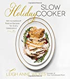 Holiday Slow Cooker: 100 Incredible and Festive Recipes for Every Celebration
