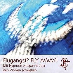 Flugangst? FLY AWAY! Mit Hypnose entspannt über den Wolken schweben