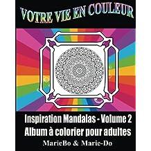 Votre Vie en couleur: Inspiration mandalas Vol 2
