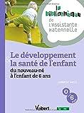 Le développement et la santé de l'enfant du nouveau-né à l'enfant de 6 ans - 12 fiches - Formation Assistante maternelle