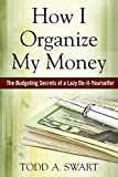 How I Organize My Money: The Budgeting Secrets of a Lazy Do-it-Yourselfer