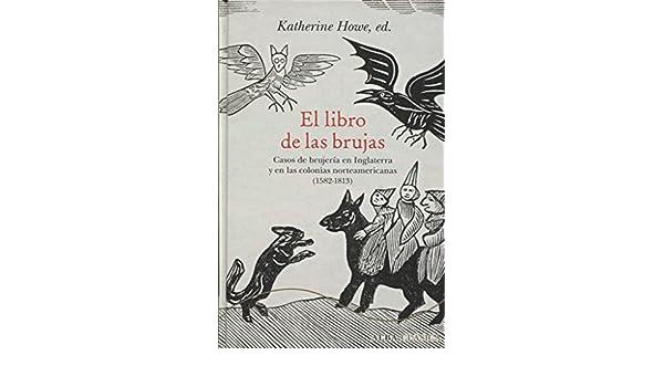 El libro de las brujas: Casos de brujería en Inglaterra y en las colonias norteamericanas (1582-1813): Katherine (ed.) Howe: 9788490652244: Amazon.com: ...