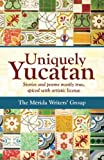 Uniquely Yucatan: Stories and Poems mostly true