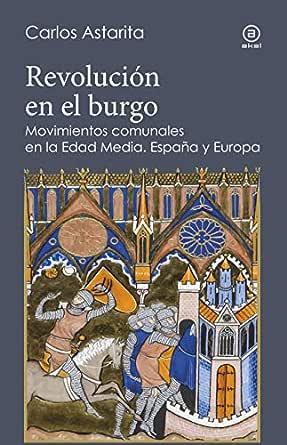 Revolución en el burgo. Movimientos comunales en la Edad Media ...