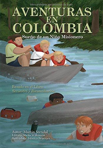 Aventuras en Colombia: Sueño de un Niño Misionero Que Se Convierte en Realidad por Martin Stendal