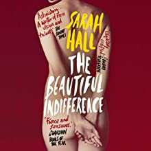 The Beautiful Indifference Audiobook by Sarah Hall Narrated by Charlotte Strevens