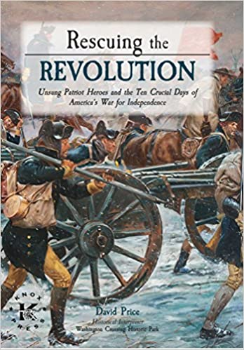 Rescuing the Revolution: Unsung Patriot Heroes and the Ten Crucial Days of the America's War for Independence