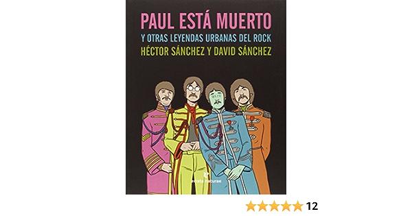 Paul Está Muerto Y Otras Leyendas Urbanas Del Rock VARIOS: Amazon.es: Sánchez Moro, Héctor, Sánchez González, David: Libros