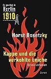 Kappe und die verkohlte Leiche: Kriminalroman (Es geschah in Berlin 1910)