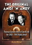 The Original Amos 'n' Andy: Freeman Gosden, Charles Correll and the 1928-1943 Radio Serial