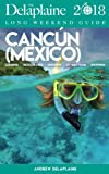 CANCUN - The Delaplaine 2018 Long Weekend Guide