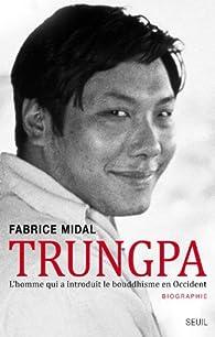 Trungpa : L'homme qui a introduit le bouddhisme en Occident par Fabrice Midal