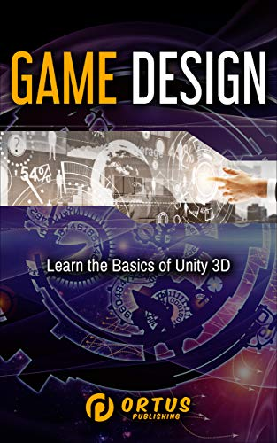 Game Design: Learn the Basics of Unity 3D (Introduction to