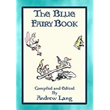 ANDREW LANG's BLUE FAIRY BOOK - 37 Illustrated Fairy Tales: 37 Illustrated Children's Stories (Andrew Lang's Many Coloured Fairy Books)