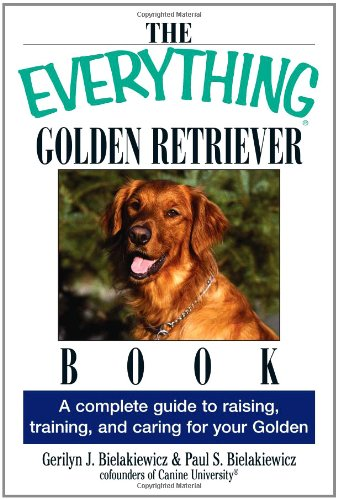 Pets Retrievers Golden (The Everything Golden Retriever Book: A Complete Guide to Raising, Training, and Caring for Your Golden)