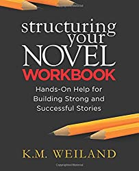 Structuring Your Novel Workbook: Hands-On Help for Building Strong and Successful Stories