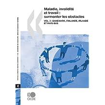 Maladie, Invalidit Et Travail: Surmonter Les Obstacles (Vol. 3): Danemark, Finlande, Irlande Et Pays-Bas