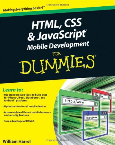 HTML, CSS, and JavaScript Mobile Development For Dummies by William Harrel, Publisher : For Dummies