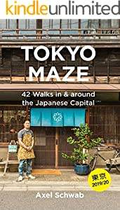 Tokyo Maze – 42 Walks in and around the Japanese Capital: A Guide with 108 Photos, 48 Maps, 300 Weblinks and 100 Tips (Japan Travel Guide Series Book 1)