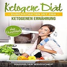 Ketogene Diät: Durchstarten mit der ketogenen Ernährung Hörbuch von Maximilian Windscheif Gesprochen von: La Tropical Records