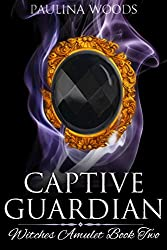 Captive Guardian (Witches Amulet Book 2)