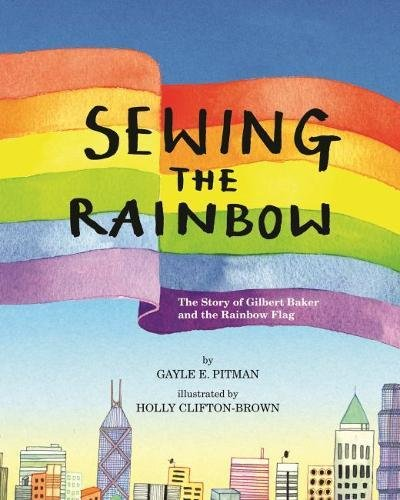 Sewing The Rainbow  A Story About Gilbert Baker