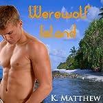 Werewolf Island: Werewolves & Curves   K Matthew