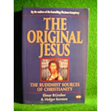 The Original Jesus: The Buddhist Sources of Christianity