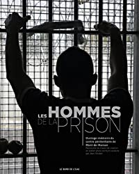 Les hommes de la prison : Ouvrage-mémoire du centre pénitentiaire de Mont-de-Marsan, Restitution du travail de création en atelier photo-écriture conduite par Jean Hincker