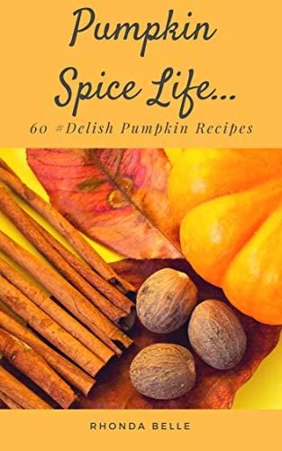 Pumpkin Spice Life: 60 #Delish Pumpkin Recipes (60 Super Recipes Book 54) -